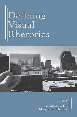 Defining Visual Rhetorics By Hill, Charles A. (EDT)/ Helmers, Marguerite (EDT)